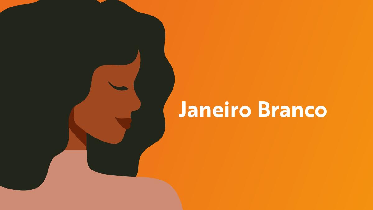 Janeiro Branco: É tempo de falar sobre a saúde mental!